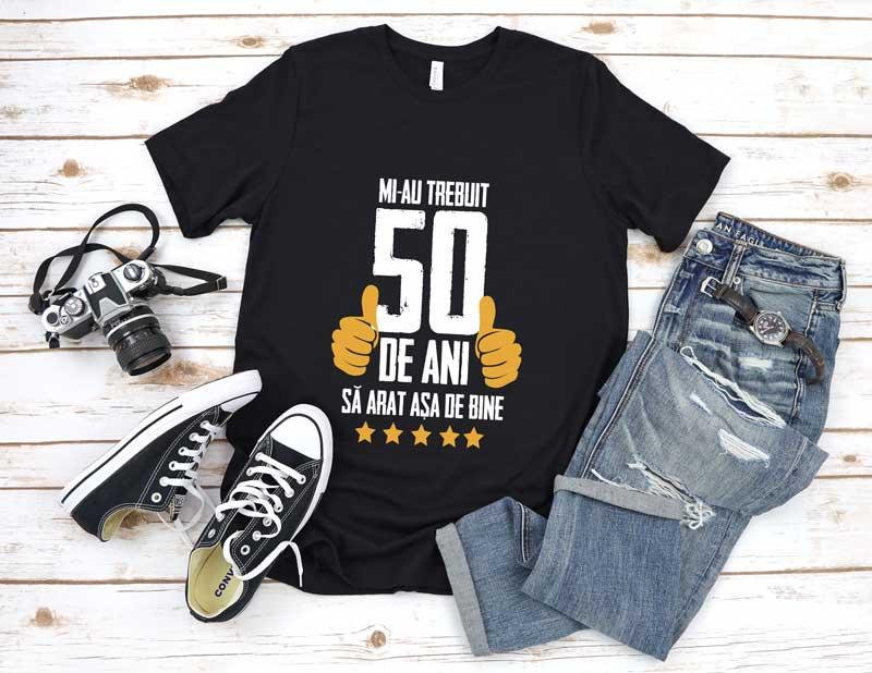 Tricou Mi-au trebuit 50 de ani sa arat atat de bine MODEL5
